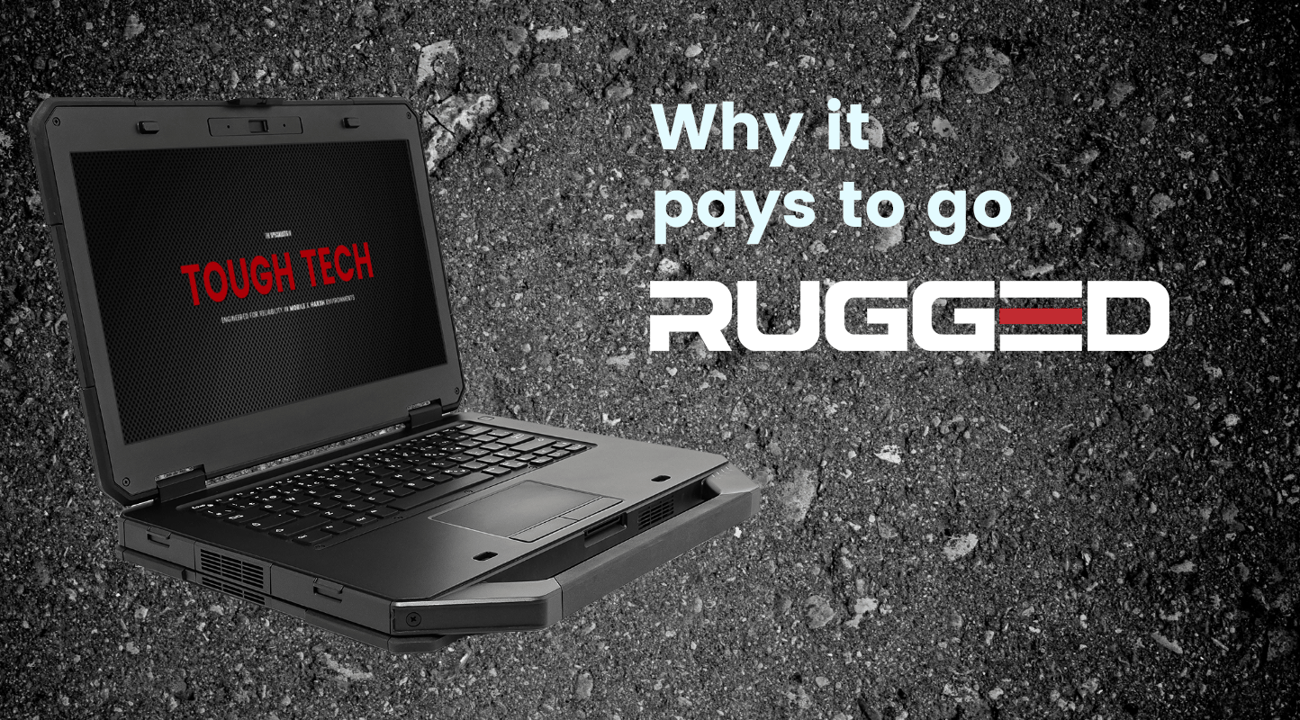 Why IT Pays To Go RUGGED